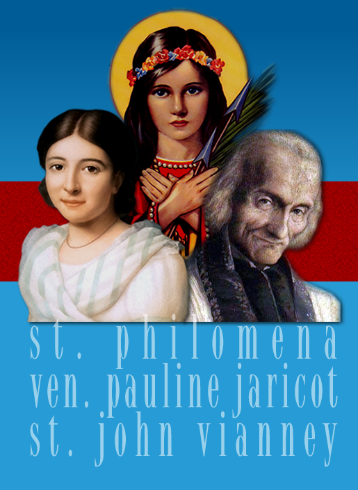 St. Philomena, Ven. Pauline Jaricot and St. John Viannney.